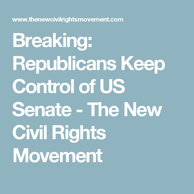 Breaking: Republicans Keep Control of US Senate - The New Civil Rights Movement
