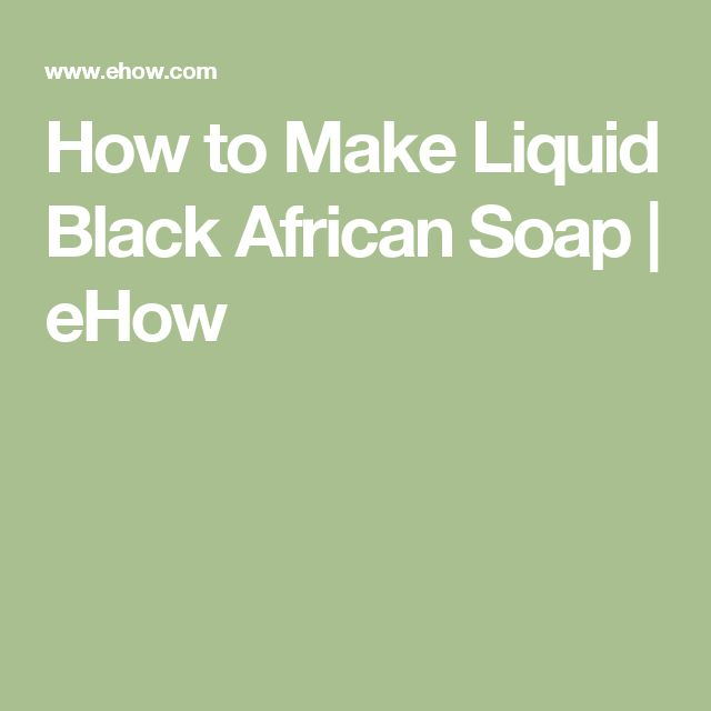 How to Make Liquid Black African Soap | eHow