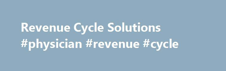 Revenue Cycle Solutions #physician #revenue #cycle http://utah.nef2.com/revenue-cycle-solutions-physician-revenue-cycle/  # Revenue Cycle Solutions The financial health of your organization depends heavily on optimizing your revenue cycle. That means accurate billing, efficient transaction processing, first-rate analytics, and a patient-friendly approach from registration through to collections. Our full spectrum of services includes billing, collections, payment management, revenue…