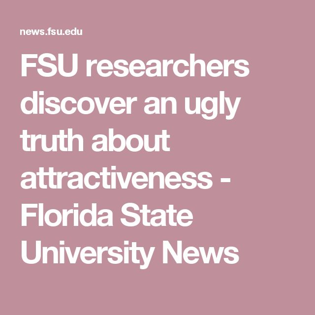 FSU researchers discover an ugly truth about attractiveness - Florida State University News