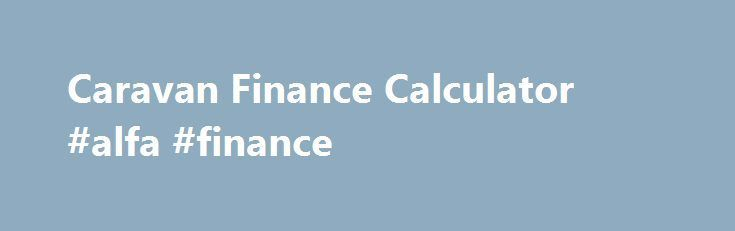 Awesome Auto Refinancing: Caravan Finance Calculator #alfa #finance finances.nef2.com... #caravan finance ...  FINANCE