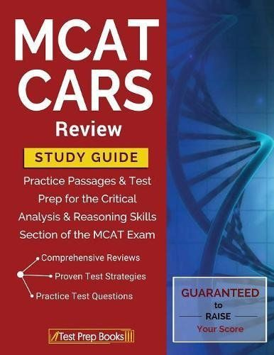 MCAT CARS Review Study Guide: Practice Passages & Test Prep for the Critical Analysis & Reasoning Skills Section of the MCAT Exam - MCAT CARS Review Study Guide: Practice Passages & Test Prep for the Critical Analysis & Reasoning Skills Section of the MCAT Exam Developed for test takers trying to achieve a passing score on the MCAT CARS Exam, this comprehensive study guide includes: •Quick Overview •Test-Taking Strategies •In...