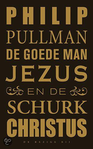 De Goede Man Jezus En De Schurk Christus - Philip Pullman
