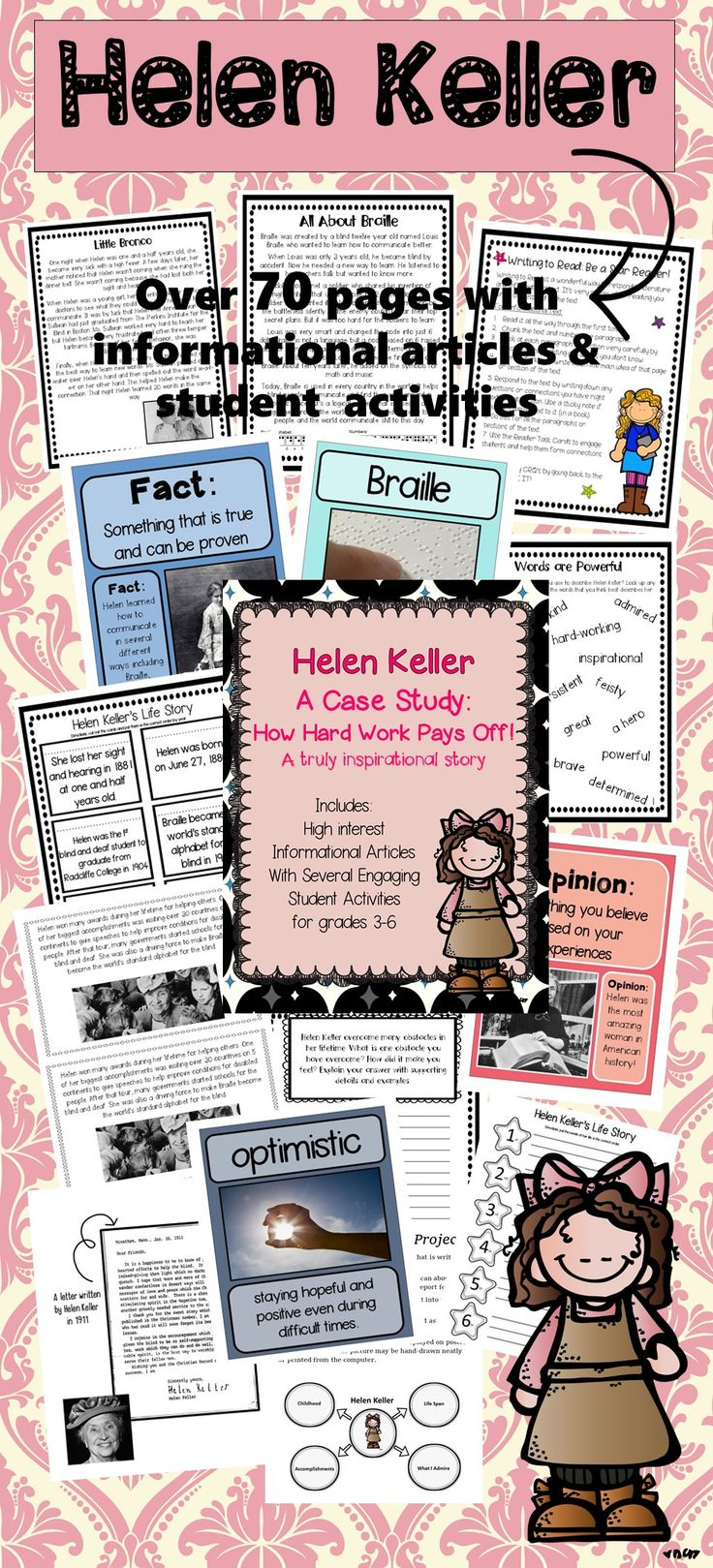 Helen Keller was a extraordinary example of how hard work and determination can lead to great accomplishments. Helen persevered and overcame difficult conditions and went on to become an inspirational leader who helped many people all across the world. In this unit, students will learn all about Helen Keller's incredible life story through high interest informational articles and engaging learning activities!