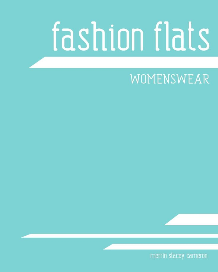 Fashion flats - Womenswear  An ability to trade sketch garment flats correctly is essential for a Fashion Design career. This publication will introduce you to the technical aspects of fashion drawing including garment components, details and proportion; whether drawing manually or electronically.
