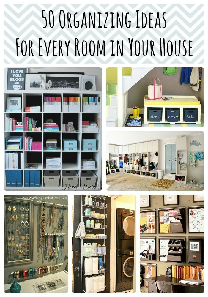 50 Organizing Ideas for Every Room in Your House -- I have got to get ORGANIZED so I will stop wasting soooo much of my time!!