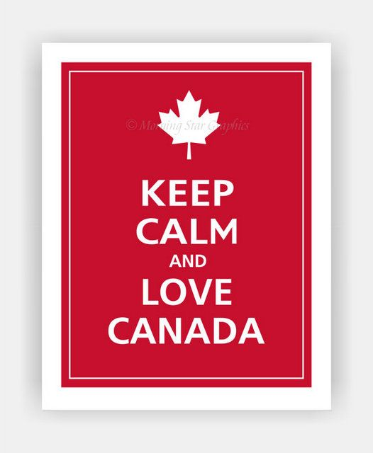 I usually am not a fan of Keep Calm posters but it's Canada Day <3