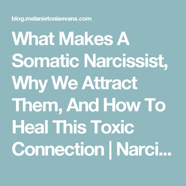 What Makes A Somatic Narcissist, Why We Attract Them, And How To Heal This Toxic Connection | Narcissism Recovery and Relationships Blog