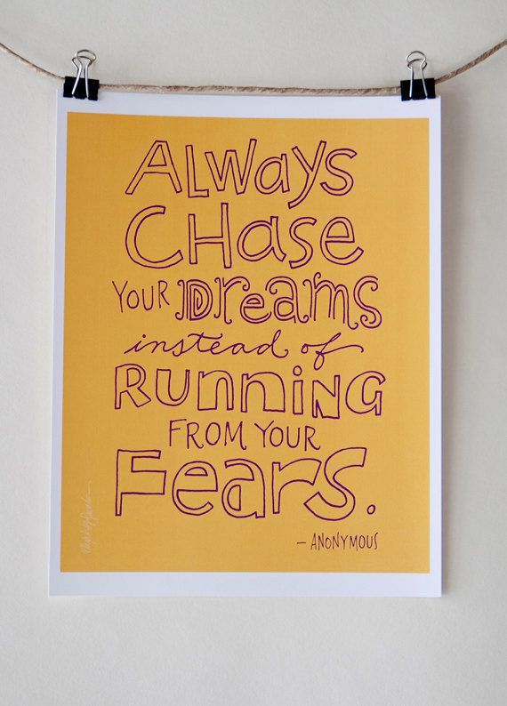 "To my children: ""Always chase your dreams instead of running from your fears."""