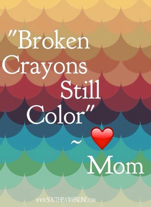 """""""Broken Crayons still Color"""" ♥ ~Mom #motivational"""
