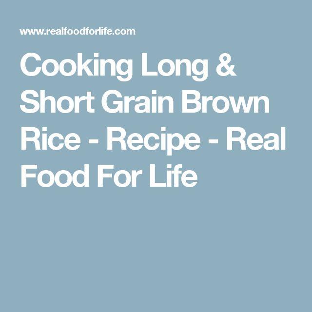 Cooking Long & Short Grain Brown Rice - Recipe - Real Food For Life