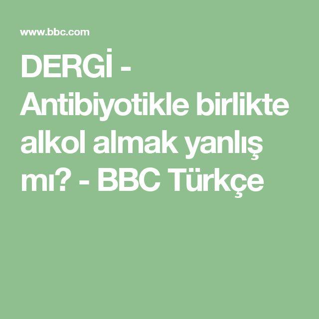 DERGİ - Antibiyotikle birlikte alkol almak yanlış mı? - BBC Türkçe