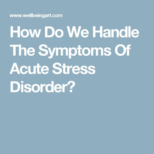 How Do We Handle The Symptoms Of Acute Stress Disorder?