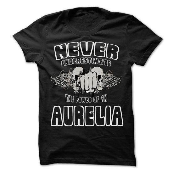 Never Underestimate The Power Of ... AURELIA - 99 Cool  - #gift for teens #gift packaging. LOWEST SHIPPING => https://www.sunfrog.com/LifeStyle/Never-Underestimate-The-Power-Of-AURELIA--99-Cool-Name-Shirt-.html?68278