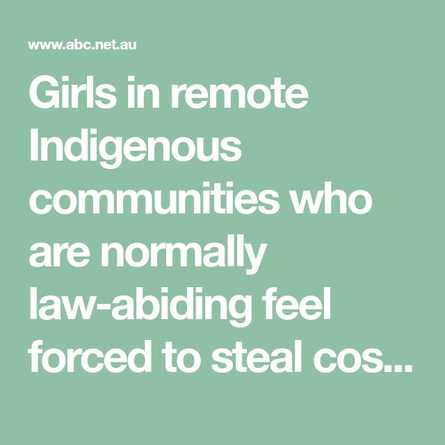 Girls in remote Indigenous communities who are normally law-abiding feel forced to steal costly pads, and some are missing classes because the school bathrooms do not have sanitary bins, a Queensland report finds.