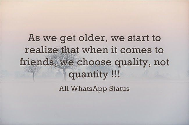As we get OLDER, we start to realize that when it comes to FRIENDS,we choose QUALITY,not QUANTITY !!!