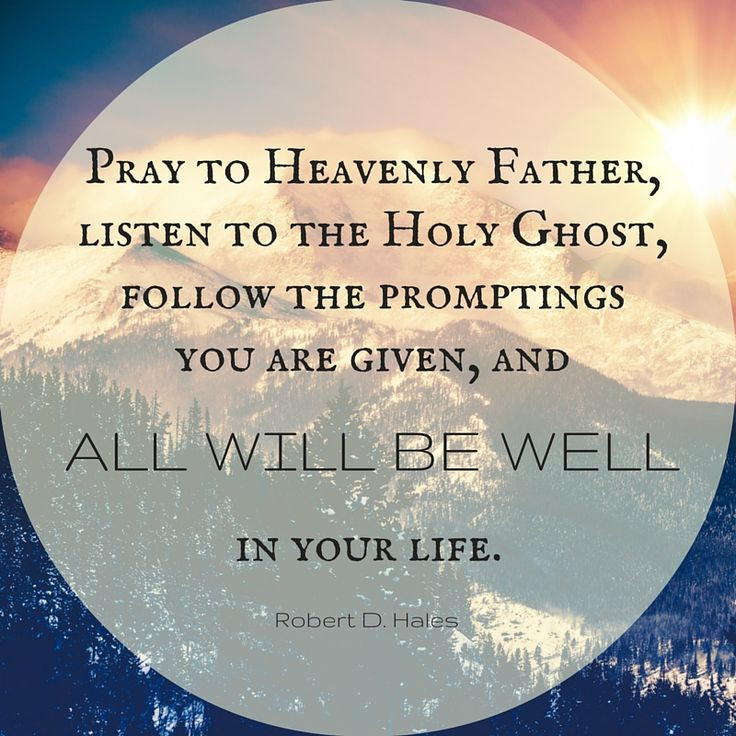"""Elder Robert D. Hales: Pray to Heavenly Father, listen to the Holy Ghost, follow the promptings you are given, and all will be well in your life."""" #LDS #LDSconf #quotes"""