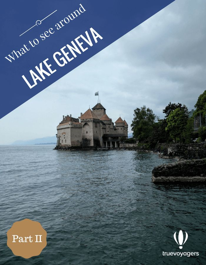 Around Lake Geneva: Discovering the Swiss side – Part II