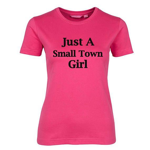 Just A Small Town Girl T-shirt Fashion funny slogan sassy.