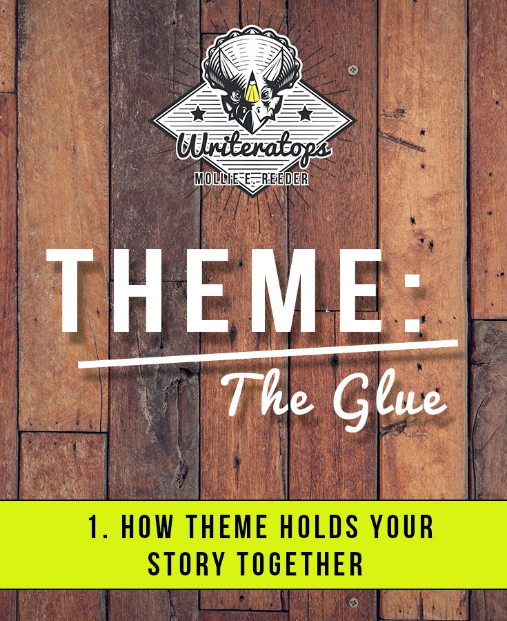 "What is theme, and how can it elevate your writing from ""eh"" to ""extra""?"