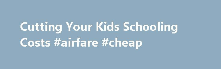 Cutting Your Kids Schooling Costs #airfare #cheap http://travel.remmont.com/cutting-your-kids-schooling-costs-airfare-cheap/  #flight & hotel deals # Cutting Your Kids' Schooling Costs Whenever the school season is just around the corner, there's only one thing that parents are thinking about – the impending costs. Education is a primary right and a pertinent need of every child but it can become very costly. Availing of scholarships and education […]The post Cutting Your Kids Schooling…