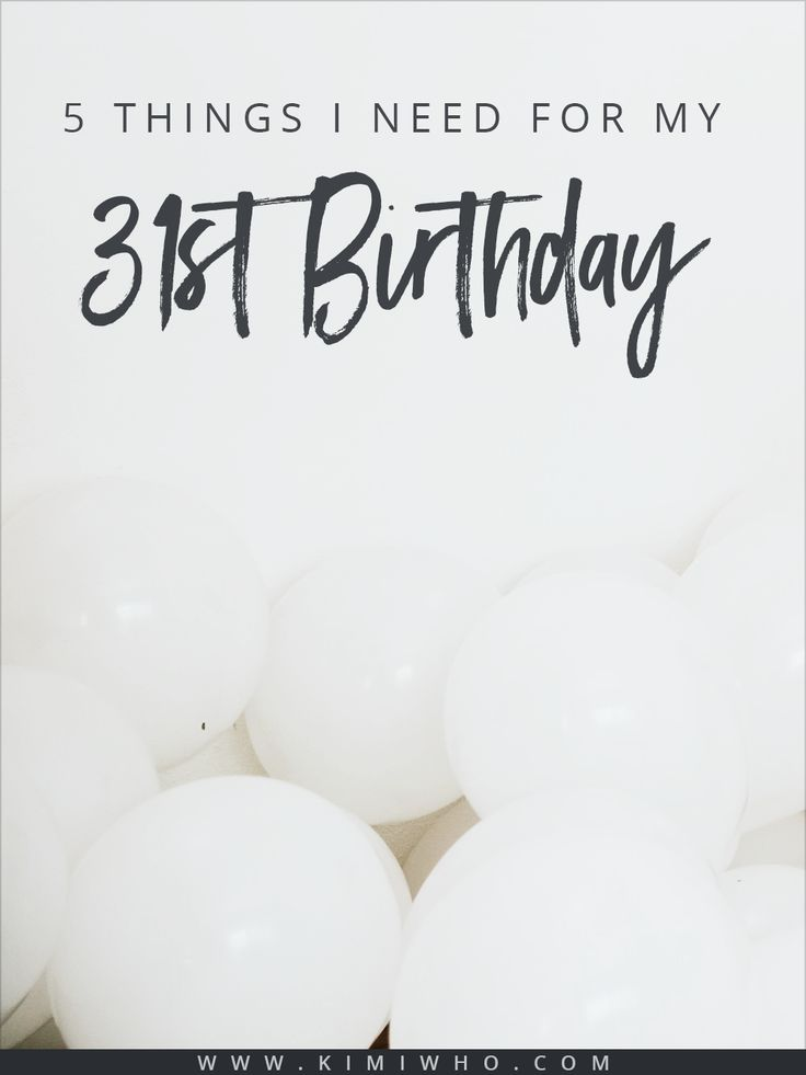 5 Things I need for my 31st Birthday... and surprisingly, not quite all of them are super adulty stuff.