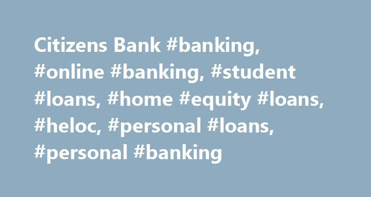 Citizens Bank #banking, #online #banking, #student #loans, #home #equity #loans, #heloc, #personal #loans, #personal #banking http://washington.remmont.com/citizens-bank-banking-online-banking-student-loans-home-equity-loans-heloc-personal-loans-personal-banking/  Hello,One Deposit Checking Apply for aHome EquityLine of Credit Transform yourhouse into yourdream home. Rates as low as2.54% APR 3 . Refinance yourstudent loans today. Citizens BankPlatinum Status Personalized advice.Preferred…