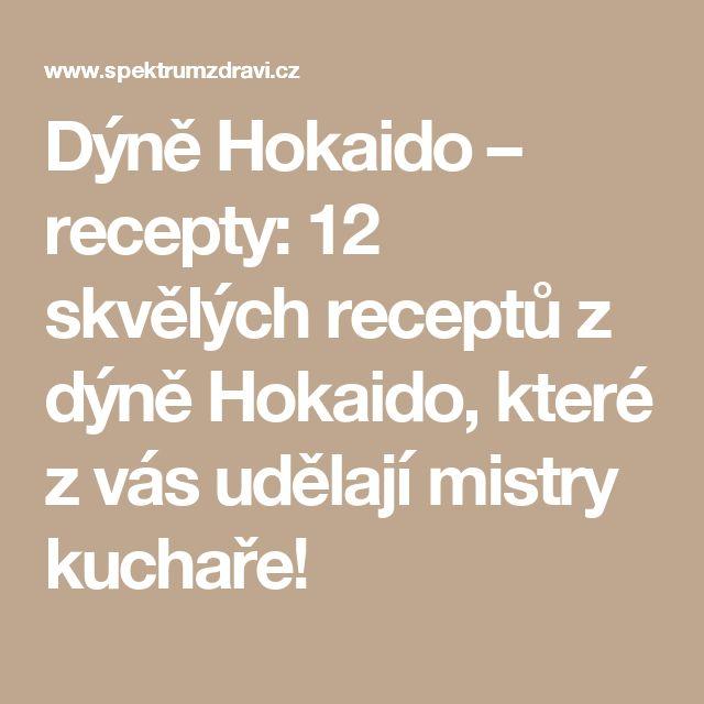 Dýně Hokaido – recepty: 12 skvělých receptů z dýně Hokaido, které z vás udělají mistry kuchaře!