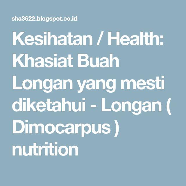 Kesihatan / Health: Khasiat Buah Longan yang mesti diketahui - Longan ( Dimocarpus ) nutrition