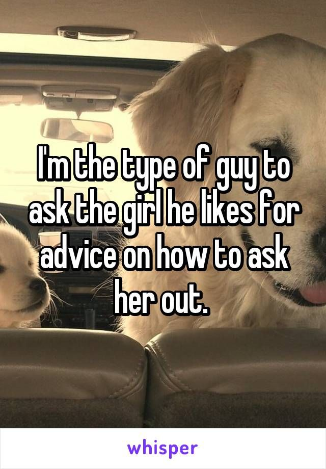 How to ask a guy who he likes