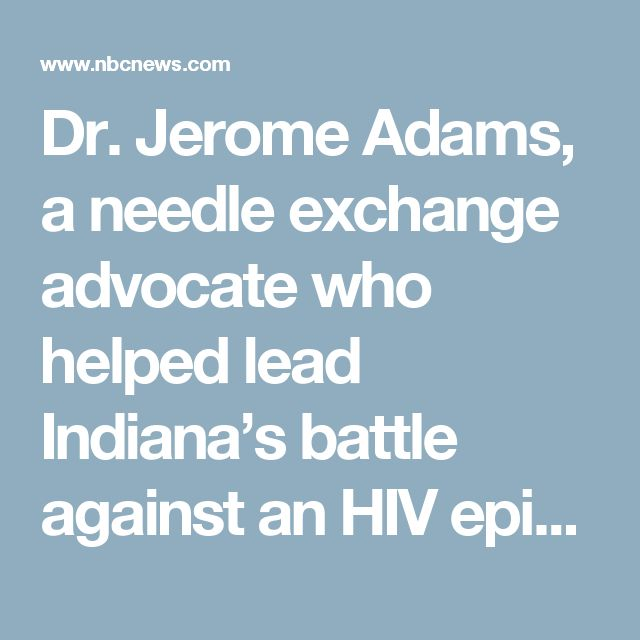 Dr. Jerome Adams, a needle exchange advocate who helped lead Indiana's battle against an HIV epidemic, was nominated Thursday to be U.S. Surgeon General.  Adams, currently Indiana's health commissioner, advocated for syringe exchange programs to stop his state's outbreak of HIV caused by needle-sharing among drug users.