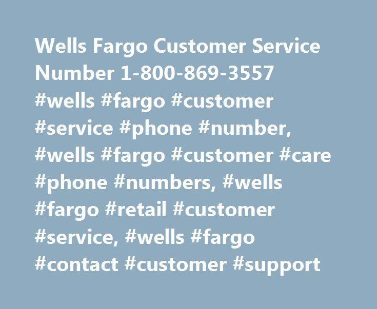 Wells Fargo Customer Service Number 1-800-869-3557 #wells #fargo #customer #service #phone #number, #wells #fargo #customer #care #phone #numbers, #wells #fargo #retail #customer #service, #wells #fargo #contact #customer #support http://china.remmont.com/wells-fargo-customer-service-number-1-800-869-3557-wells-fargo-customer-service-phone-number-wells-fargo-customer-care-phone-numbers-wells-fargo-retail-customer-service-wells-far/  # Wells Fargo Customer Service Wells Fargo Customer Service…