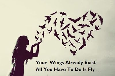 Your wings already exist. All you have to do is fly