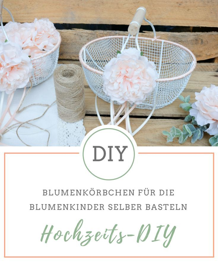 Hochzeits Diy Blumenkorbchen Fur Die Blumenkinder Basteln Blumenkinder Hochzeit Blumenmadchen Korb Blumenkinder