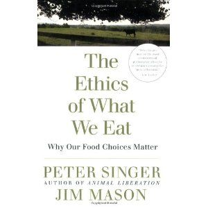 The Ethics of What We Eat-- It's next on my queue
