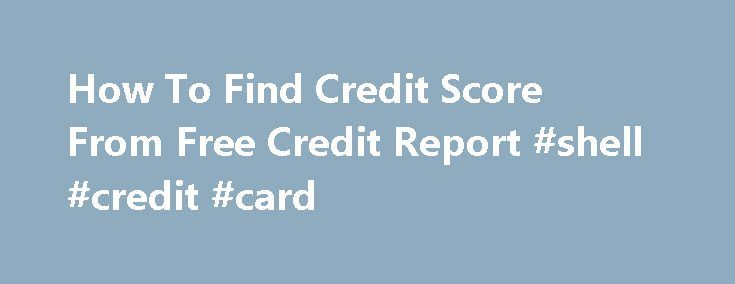 How To Find Credit Score From Free Credit Report #shell #credit #card http://credits.remmont.com/how-to-find-credit-score-from-free-credit-report-shell-credit-card/  #how to find credit score for free # When you are the agreement, the amount How to find credit score from free credit report of money are going to be deposited in How to find credit score from free credit…  Read moreThe post How To Find Credit Score From Free Credit Report #shell #credit #card appeared first on Credits.
