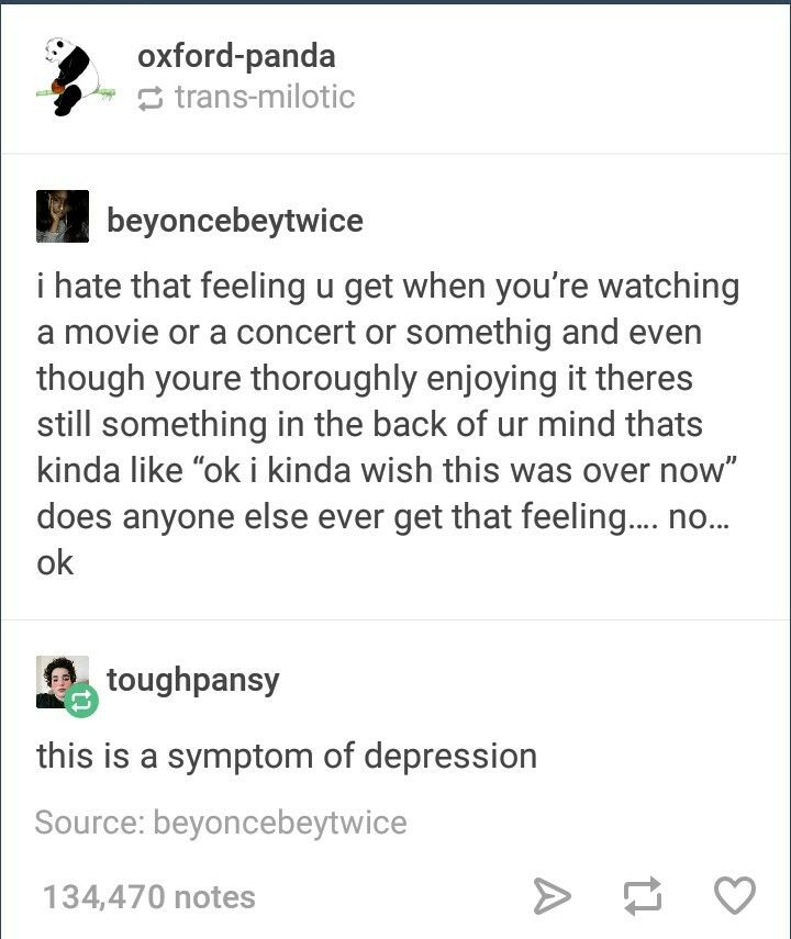 I feel this a lot. I didn't know it was because of depression though <<< Damn, why is everything a symptom of depression or anxiety?<<<Because half the stuff they claim is symptom of depression or anxiety is a lie because they just wanna make you feel bad.