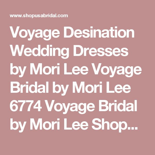 Voyage Desination Wedding Dresses by Mori Lee Voyage Bridal by Mori Lee 6774  Voyage Bridal by Mori Lee Shopusabridal.com by Bridal Warehouse - Bridal, Prom, Quinceanera, Special Occasion