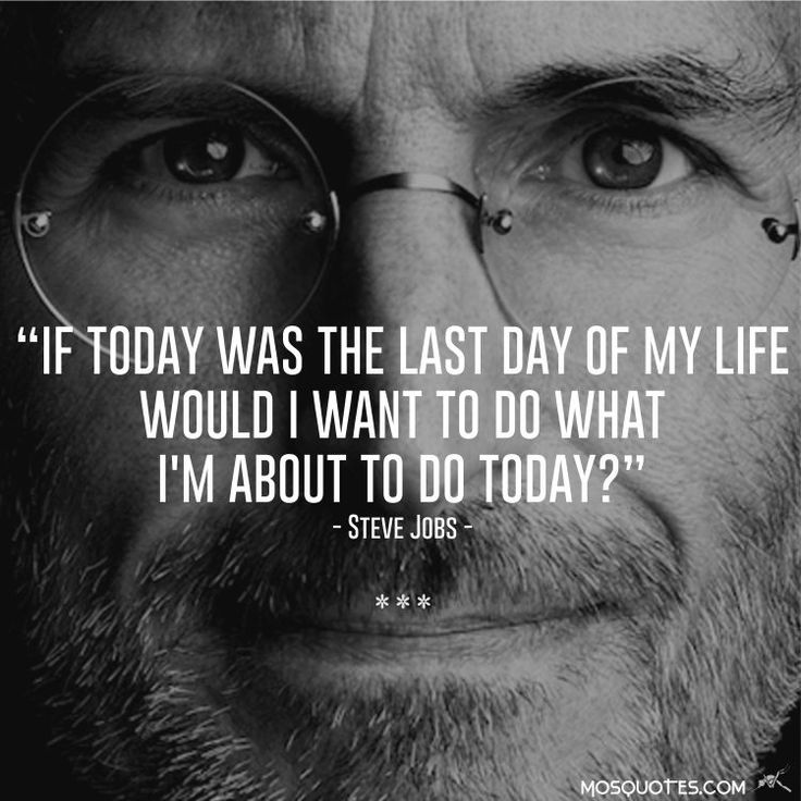Steve Jobs Inspiring Quotes If Today Was The Last Day Of