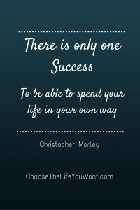 How do you define success? If you haven't defined it, how do you expect to achieve it? ChooseTheLifeYouWant.com
