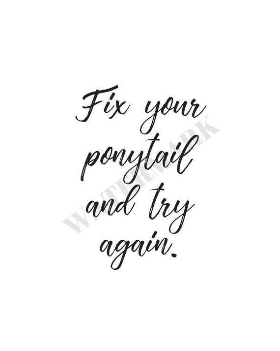 Fix Your Ponytail And Try Again Quote Print Digital Download Printable Art Print Wall Decor Motivational Try Again Quotes Quote Prints Inspirational Quotes