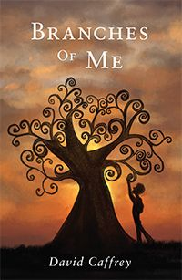 """Branches of Me"" - A Poetry Collection by David Caffrey"