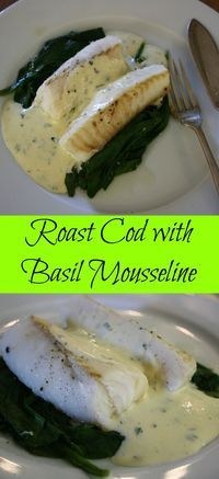 Roast Cod with Basil Mousseline. Served on a bed of spinach  and simply roasted in the oven then served with a Mousseline sauce which is flavoured with basil.