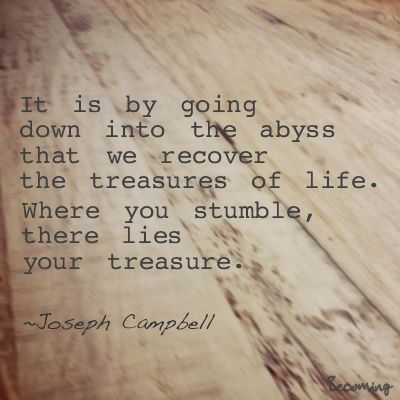 Live. Learn. Become.: Into the Abyss  Joseph Campbell quote
