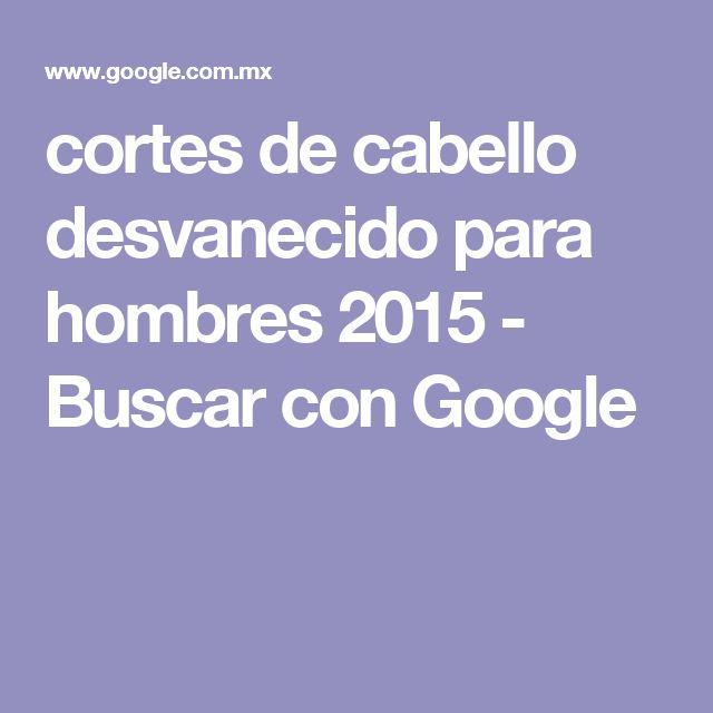 cortes de cabello desvanecido para hombres 2015 - Buscar con Google
