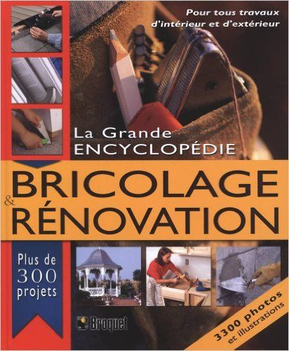 La Grande encyclopédie: bricolage & rénovation: Amazon.ca: Collectif: Books