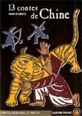 ROBERTS Moss 13 contes de Chine Éd. Père Castor Flammarion, 2003. Sélection de contes et récits de Chine : quatre fabliaux, une histoire de revenants et huit récits de magie et d'enchantement écrits par onze auteurs différents sur plus de 2.000 ans.