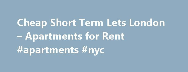 Cheap Short Term Lets London – Apartments for Rent #apartments #nyc http://apartment.remmont.com/cheap-short-term-lets-london-apartments-for-rent-apartments-nyc/  #cheap apartments in london # London Cheap Short Term Lets – Apartments for Rent or Vacation Rentals Affordable furnished holiday flats, rentals in central London. Apartments for rent in London can be found all over the city. Stay in a cheap studio, affordable flat or more luxurious apartment in central London, West End area, City…