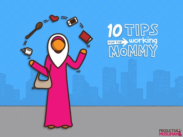[The Productive Mommy Series] 10 Tips for the Working Mommy | ProductiveMuslim #Muslimah #Muslimahmommy #Hijab