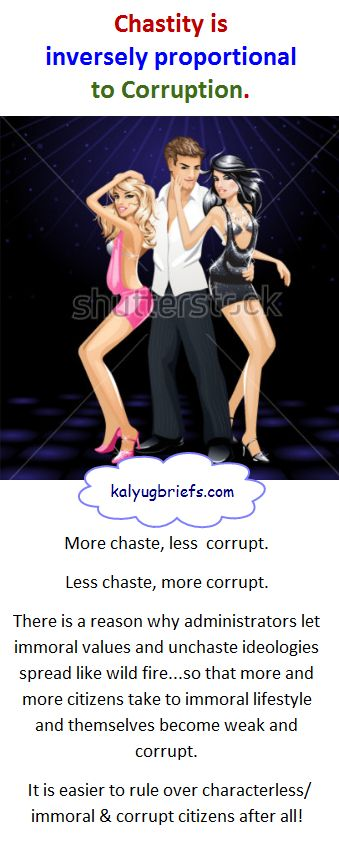 chastity is inversely proportional to corruption.